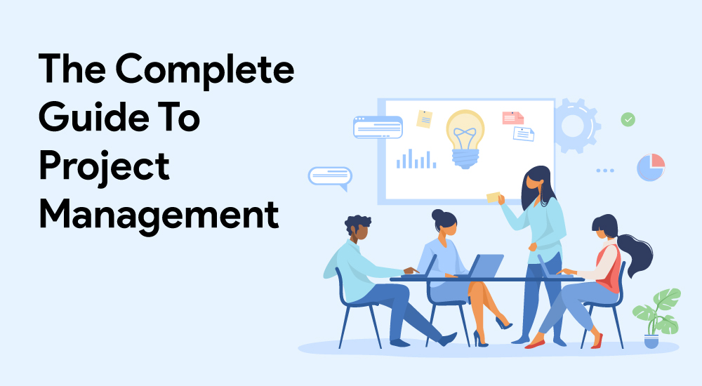 The Complete Guide To Project Management